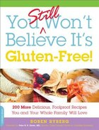 You Still Won't Believe It's Gluten-Free!: 200 More Delicious, Foolproof Recipes You and Your Whole…