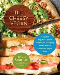 The Cheesy Vegan: More Than 125 Plant-Based Recipes for Indulging in the World?s Ultimate Comfort…