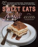 Sweet Eats for All: 250 Decadent Gluten-Free, Vegan Recipes--from Candy to Cookies, Puff Pastries…