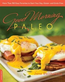 Book Good Morning Paleo: More than 150 Easy Favorites to Start Your Day, Gluten- and Grain-Free by Jane Barthelemy
