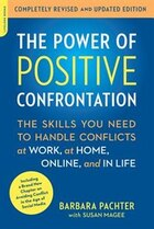 The Power of Positive Confrontation: The Skills You Need to Handle Conflicts at Work, at Home…