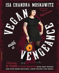 Vegan with a Vengeance, 10th Anniversary Edition: Over 150 Delicious, Cheap, Animal-Free Recipes…