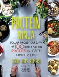 Protein Ninja: Power through Your Day with 100 Hearty Plant-Based Recipes that Pack a Protein Punch