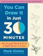 You Can Draw It in Just 30 Minutes: See It and Sketch It in a Half-Hour or Less