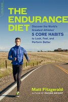 The Endurance Diet: Discover the 5 Core Habits of the World?s Greatest Athletes to Look, Feel, and…