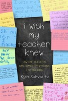 I Wish My Teacher Knew: How One Question Can Change Everything for Our Kids