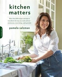 Kitchen Matters: More Than 100 Recipes And Tips To Transform The Way You Cook And Eat--wholesome…