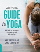 The Harvard Medical School Guide To Yoga: 8 Weeks To Strength, Awareness, And Flexibility