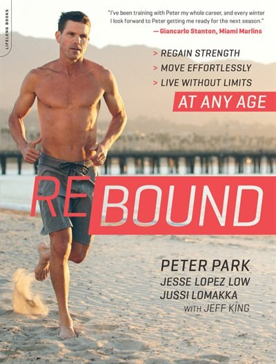 Rebound: Regain Strength, Move Effortlessly, Live Without Limits--at Any Age by Peter Park