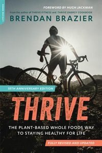 Thrive, 10th Anniversary Edition: The Plant-Based Whole Food Nutrition Guide for Peak Performance…