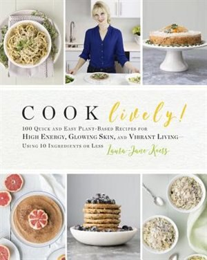 Cook Lively!: 100 Quick And Easy Plant-based Recipes For High Energy, Glowing Skin, And Vibrant Living-using 10 I by Laura-jane Koers