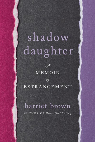 Shadow Daughter: A Memoir Of Estrangement by Harriet Brown