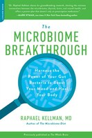 The Microbiome Breakthrough: Harness The Power Of Your Gut Bacteria To Boost Your Mood And Heal…