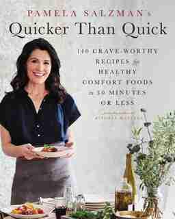 Pamela Salzman's Quicker Than Quick: 140 Crave-worthy Recipes For Healthy Comfort Foods In 30 Minutes Or Less by Pamela Salzman