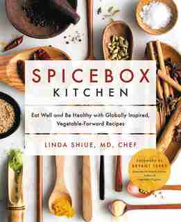 Spicebox Kitchen: Eat Well And Be Healthy With Globally Inspired, Vegetable-forward Recipes by Linda Shiue