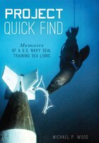 Project Quick Find: Memoirs of a U.S. Navy SEAL Training Sea Lions