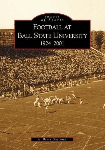 Football at Ball State University: 1924-2001 by E. Bruce Geelhoed