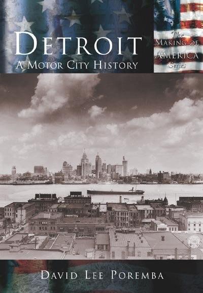 Detroit:A Motor City History by David Lee Poremba