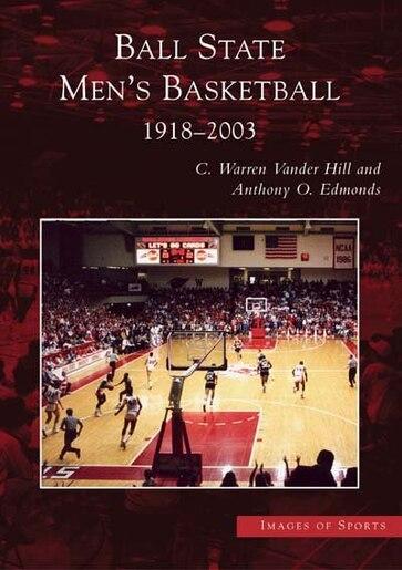 Ball State Men's Basketball: 1918-2003 by C. Warren Vander Hill