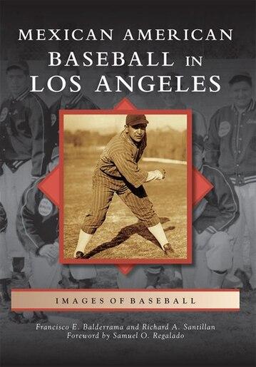 Mexican American Baseball in Los Angeles by Francisco E. Balderrama