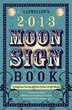 Llewellyn's 2013 Moon Sign Book: Conscious Living by the Cycles of the Moon by Kris Brandt Riske