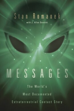 Livre Messages: The World's Most Documented Extraterrestrial Contact Story de Stan Romanek