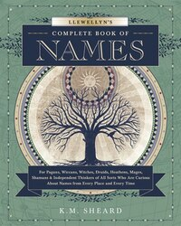 Llewellyn's Complete Book of Names: For Pagans, Witches, Wiccans, Druids, Heathens, Mages, Shamans…