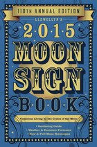Llewellyn's 2015 Moon Sign Book: Conscious Living By The Cycles Of The Moon