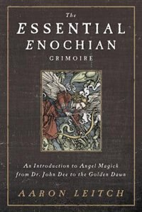 The Essential Enochian Grimoire: An Introduction To Angel Magick From Dr. John Dee To The Golden…
