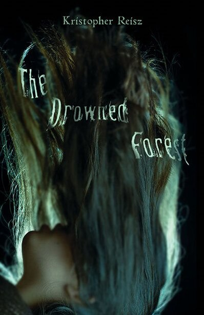 The Drowned Forest by Kristopher Reisz