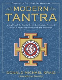 Modern Tantra: Living One Of The World's Oldest, Continuously Practiced Forms Of Pagan Spirituality…