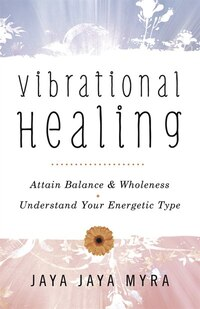 Vibrational Healing: Attain Balance & Wholeness * Understand Your Energetic Type