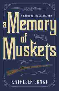 A Memory Of Muskets by Kathleen Ernst