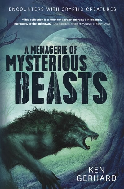 A Menagerie Of Mysterious Beasts: Encounters With Cryptid Creatures de Ken Gerhard