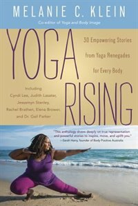Yoga Rising: 30 Empowering Stories From Yoga Renegades For Every Body by Melanie C. Klein