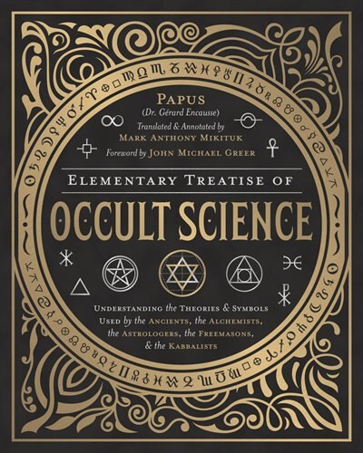 Elementary Treatise Of Occult Science: Understanding The Theories And Symbols Used By The Ancients, The Alchemists, The Astrologers, The F by John Michael Greer