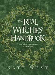 The Real Witches' Handbook: A Complete Introduction To The Craft by Kate West
