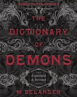The Dictionary Of Demons: Expanded & Revised: Names Of The Damned
