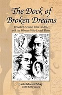 Book The Dock of Broken Dreams: Love, Betrayal, and Benedict Arnold by Jack Shay