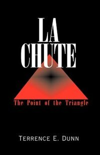 La Chute: The Point of the Triangle by Terrence E. Dunn