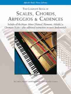 The Complete Book Of Scales, Chords, Arpeggios: Includes All The Major, Minor (natural, Harmonic, Melodic) de Willard A. Palmer