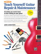 Alfred's Teach Yourself Guitar Repair And Maintenance: Everything You Need To Know To Start Working…