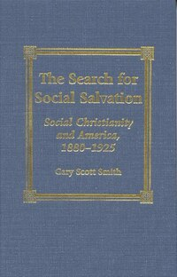 The Search for Social Salvation: Social Christianity and America, 1880-1925