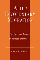 After Involuntary Migration: The Political Economy of Refugee Encampments