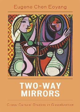 Book Two-Way Mirrors: Cross-Cultural Studies in Globalization by Eugene Chen Eoyang