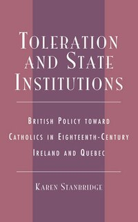 Toleration and State Institutions: British Policy Toward Catholics in Eighteenth Century Ireland…
