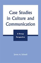 Case Studies in Culture and Communication: A Group Perspective