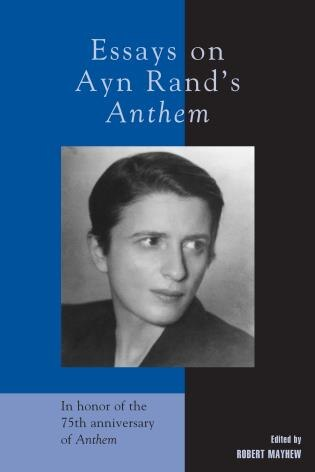 anthem ayn rand essay Starting an essay on ayn rand's anthem organize your thoughts and more at our handy-dandy shmoop writing lab.