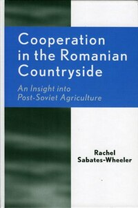 Cooperation in the Romanian Countryside: An Insight into Post-Soviet Agriculture