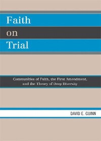 Faith on Trial: Communities of Faith, the First Amendment, and the Theory of Deep Diversity